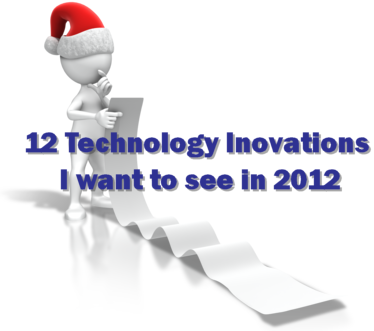 12 Technology Innovations I want to see in 2012