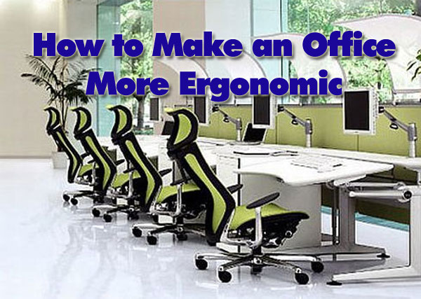 Make Office More Ergonomic How to Make an Office More Ergonomic
