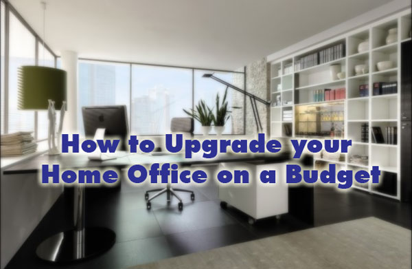 Upgrade Your Home Office on a Budget