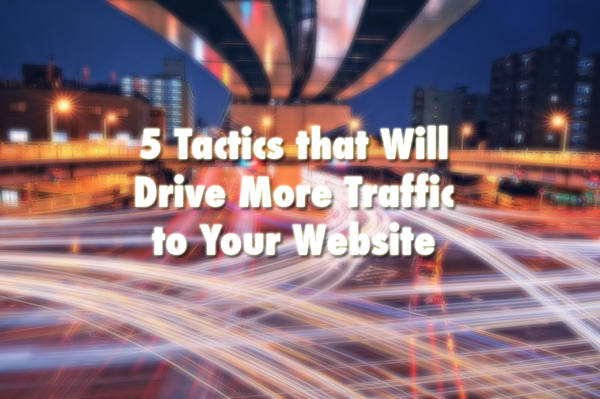 5 Tactics that Will Drive More Traffic to Your Website
