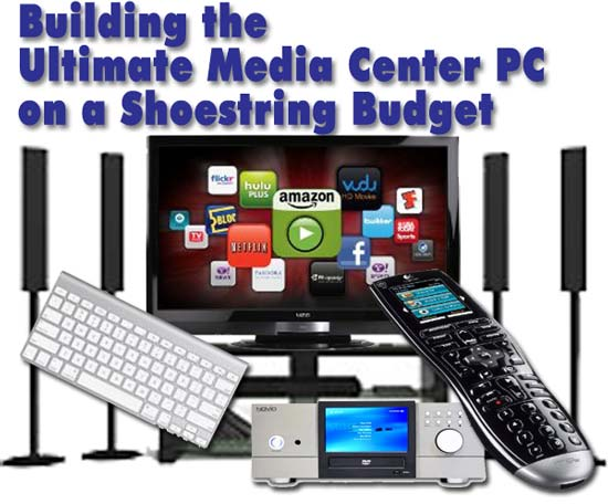 Building The Ultimate Media Center Pc On A Shoestring Budget